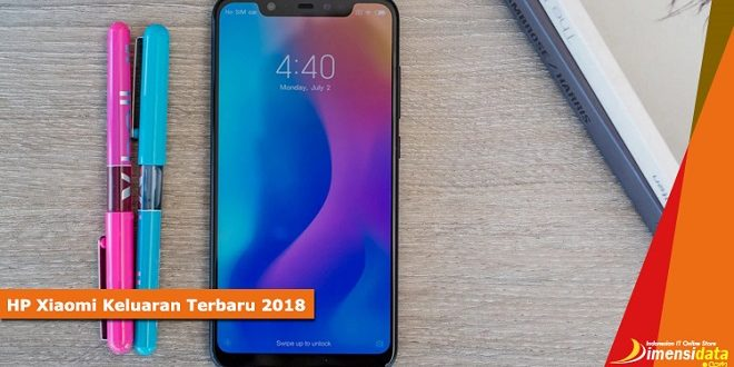 Daftar HP Xiaomi Keluaran Terbaru 2018