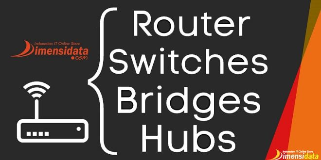 Pengertian dan Fungsi Hub, Switch, Repeater dan Bridge