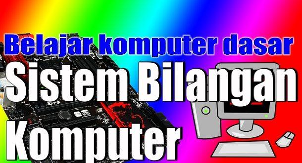 Pengertian dan Macam Jenis Sistem Bilangan Komputer