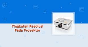 Tingkatan Resolusi Pada Proyektor