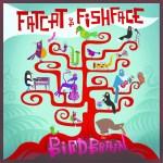 Fatcat and Fishface - Birdbrain