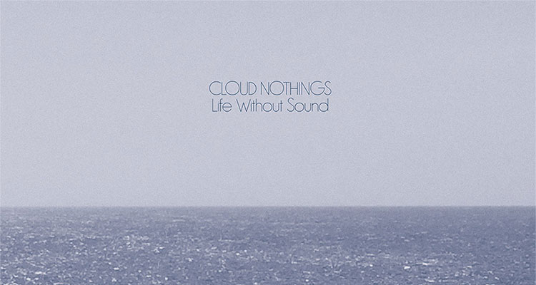 Platte der Woche: Cloud Nothings - Life Without Sound