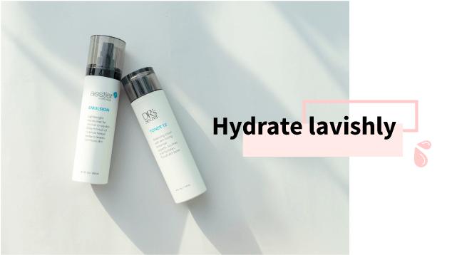 Hydrate skin lavishly