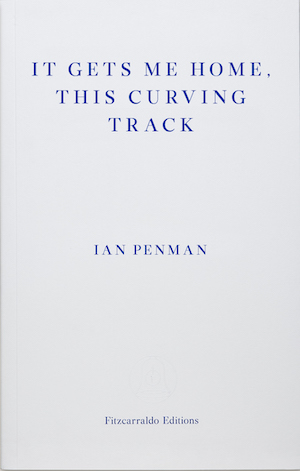 It Gets Me Home, This Curving Track by Ian Penman