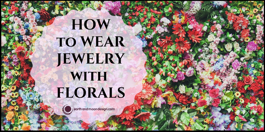 How to wear jewelry with florals