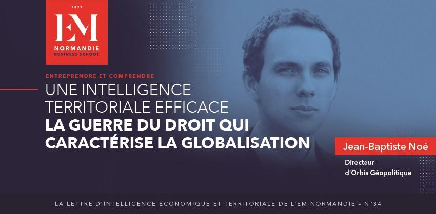 Jean-Baptiste Noé : Une intelligence territoriale efficace doit prendre en compte la guerre du droit qui caractérise la globalisation
