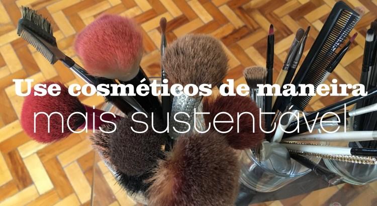 3 dicas para usar cosméticos de maneira mais sustentável