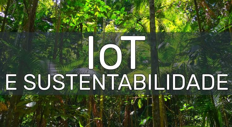 Foto mostra uma mata fechada com os dizeres IoT e Sustentabilidade