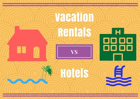 Vacation Rentals vs Hotels