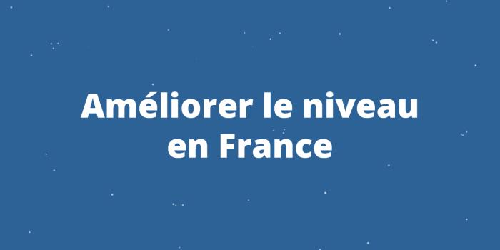 Améliorer le niveau en France