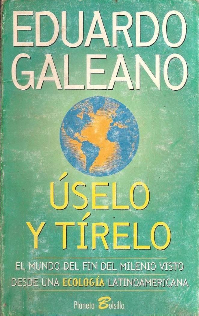 13. Úselo y tírelo, Eduardo Galeano