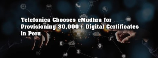 Telefonica Chooses eMudhra for Provisioning 30,000+ Digital Certificates in Peru