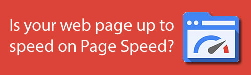 Is your web page up to speed on Page Speed?