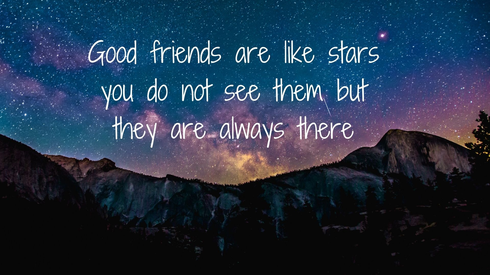 Good friends are like stars - you do not see them but they are always there
