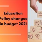 Education policy changes in budget 2021