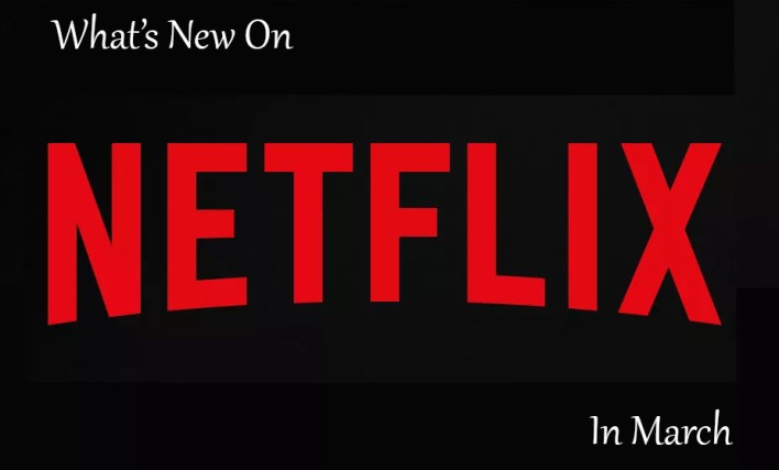 What's New On Netflix In March - The Crafty Working Mom