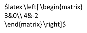 latex left[ begin{matrix} 3&0\ 4&-2 end{matrix} right]