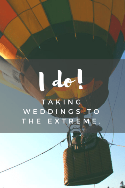 For some couples, a typical wedding ceremony just doesn't cut it—why have your feet planted firmly on the ground when you can take your wedding to the extreme.