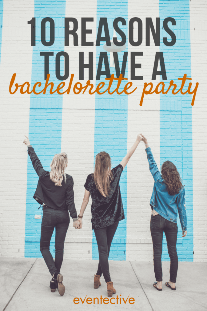 10 Reasons to Have a Bachelorette Party
