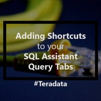 Adding shortcuts to your Teradata SQL Assistant Query Tabs