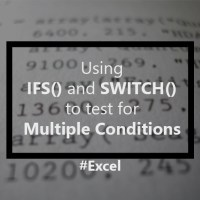 Using the IFS() and SWITCH() Functions to test for more than one condition in Excel 2016