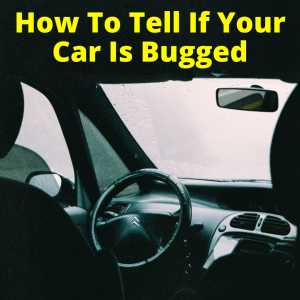 How To Tell If Your Car Is Bugged • Spy Cameras Reviewed