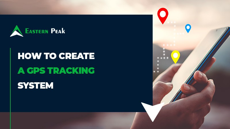 GPS Trackers: What It Takes to Create a GPS Tracking System   Eastern Peak