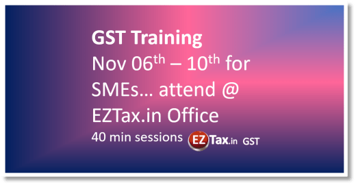 GST Awareness Training from EZTax.in from Nov 06th to Nov 10th 2017.