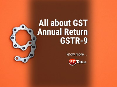 Annual GST Return GSTR-9, All you need to know | EZTax-in