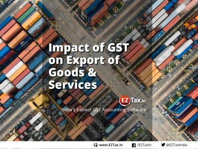 Impact of GST on Export of Goods and Services | EZTax.in