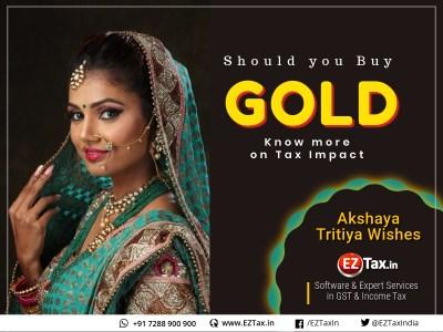 Akshaya Tritiya - Should you buy Gold - Know more on Tax Impact | EZTax.in