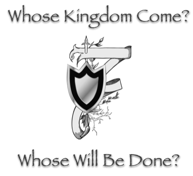 whose kingdom come whose will be done