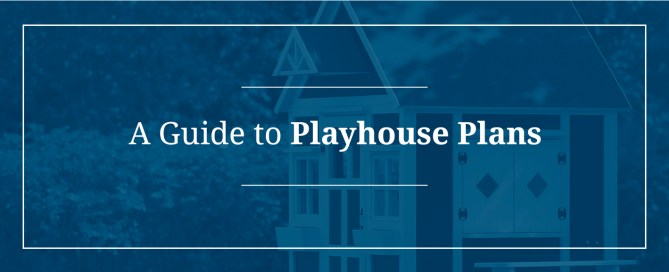 A Guide to Playhouse Plans