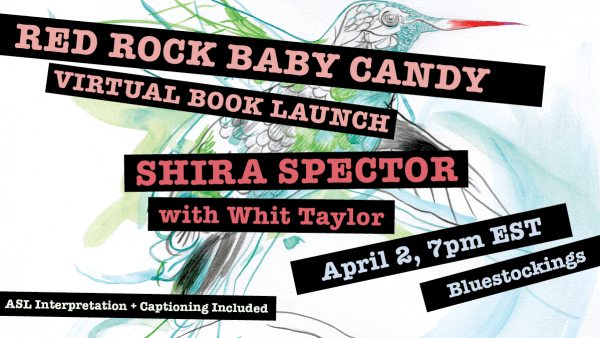 Red Rock Baby Candy Virtual Book Launch, Shira Spector, Friday, April 2nd,4pm PDT/7pm EDT, with Whit Taylor at Bluestockings
