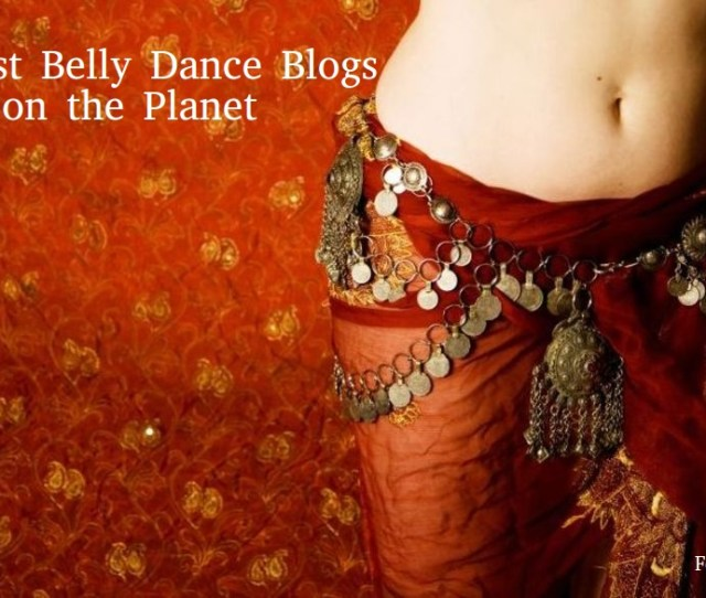 The Best Belly Dance Blogs From Thousands Of Top Belly Dance Blogs In Our Index Using Search And Social Metrics Data Will Be Refreshed Once A Week