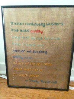 embroidered quote by teddy roosevelt, if a man continually blusters if he lacks civility a bit stick will not save hime