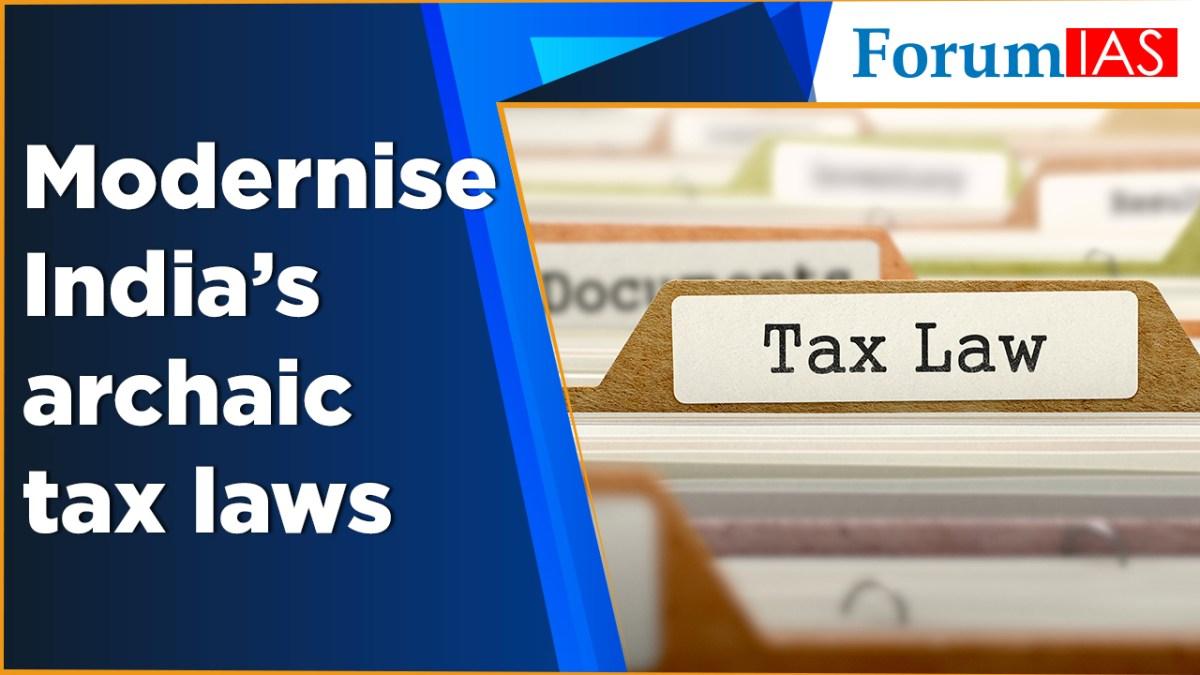 Modernise Indias archaic tax laws