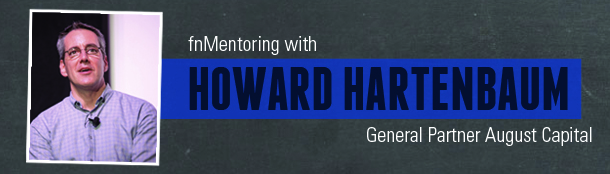 Howard Hartenbaum, VC at General Partner August Capital advises members