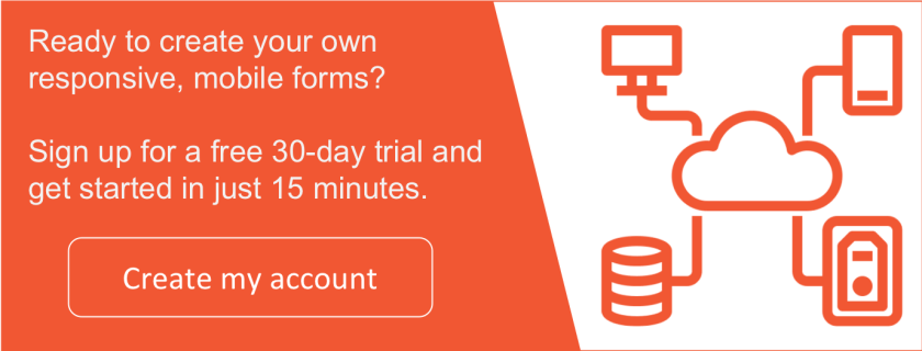 Create your own responsive, mobile forms in just minutes. Sign up for a free 30-day trial now.