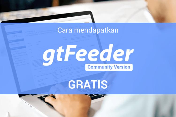 Feeder Dikti: Ini Cara Mudah Mendapatkan gtFeeder Community Version