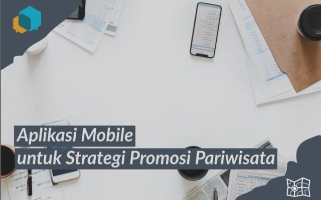 Pentingnya Penggunaan Aplikasi Mobile untuk Strategi Promosi Pariwisata