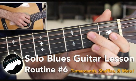 Solo Blues Guitar Lesson, Routine #6  – Licks, Shuffles and Turnarounds