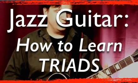 Jazz Guitar Chords: Easy Triads by String Sets – Foundations of Harmony – Jazz Guitar Lesson