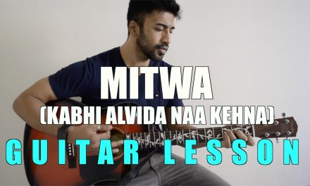 #13 – Mitwa (Kabhi Alvida Naa Kehna) – Guitar lesson – Complete and Accurate : Chords in description