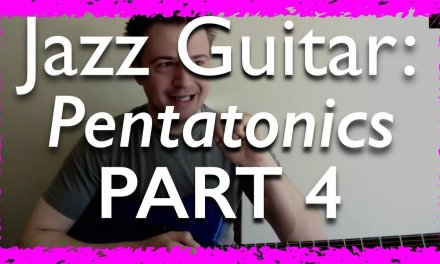 Jazz Guitar Lessons: Pentatonics Part 4 – Applications to Major and Minor Chords