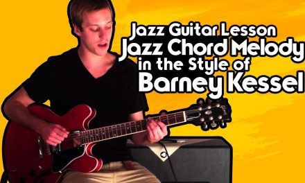 Jazz Guitar Lesson – Jazz Chord Melody in the Style of Barney Kessel