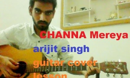 Channa Mereya – COMPLETE GUITAR COVER LESSON CHORDS – Ae Dil Hai Mushkil – Arijit singh