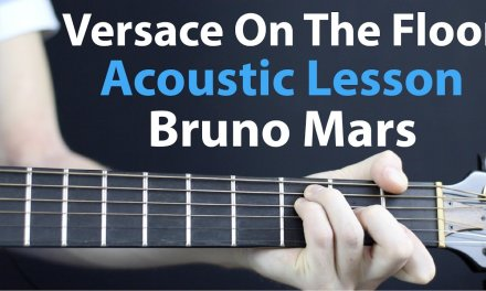 Bruno Mars: Versace On The Floor – Acoustic Guitar Lesson