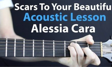 Scars To Your Beautiful – Alessia Cara: Acoustic Guitar Lesson EASY