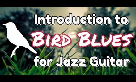 Jazz Guitar: Introduction to Bird Blues (aka Charlie Parker Blues) – Nine Steps to Mastery